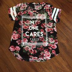 "Floral ""No one cares"" Shirt NWOT. NO TRADES Tops Tees - Short Sleeve"