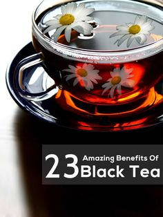 23 Amazing Benefits Of Black Tea. Not sure of the research on this yet but i'd love to agree with all of it.