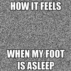 How it feels when your foot is asleep. (Credit to /u/MediocreBowl) - Imgur