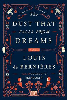 The Dust That Falls from Dreams by Louis de Bernieres | PenguinRandomHouse.com Amazing book I had to share from Penguin Random House
