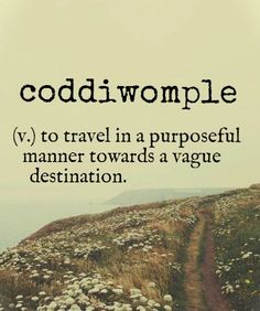 Inspirational and Motivational Quotes of All Time! Coddiwomple {English slang word} ~ (v.) to travel in a purposeful manner towards a vague destination.Coddiwomple {English slang word} ~ (v.) to travel in a purposeful manner towards a vague destination. Unusual Words, Unique Words, Cool Words, Interesting Words, Fun Words To Say, The Words, Art With Words, Words Quotes, Me Quotes
