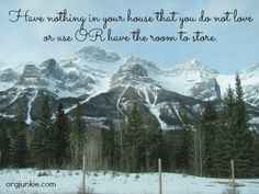 Have nothing in your house that you do not love or use OR have the room to store