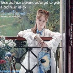 """Carol Burnett Quote ~ Dream """"When you have a dream, you've got to grab it and never let it go."""" Alfred Stevens art."""