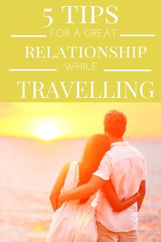 Tips for Couples Travel - A Great Relationship While Traveling - Works for exotic travel and the daily journey of life!