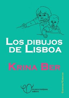 """Como un libro de viaje, la venezolana Krina Ber nos remite a una ciudad en la aprendió a dibujar: Lisboa.  Un """"jeito"""" plasmado en este cuento y los dibujos que lo acompañan. Formato #ebook de LA VACA MARIPOSA EDITORA"""