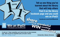During April and May we promoted the 'Knowing Our Customers' promise. To do this we asked our students to tell us one wonderful thing they had found out about the library - this would be one thing that we could share with new students starting in forthcoming academic year. We also wanted to encourage customers to use our library Facebook page for communication and dialogue, so we ran this promotion as a competition to win an iPad3 and we delivered this through our library Facebook presence.