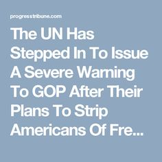 The UN Has Stepped In To Issue A Severe Warning To GOP After Their Plans To Strip Americans Of Freedoms Is Exposed - ProgressTribune.com