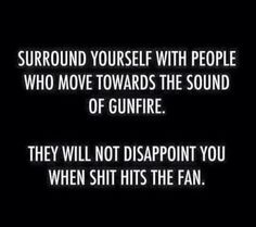 Surround yourself with the people who move towards danger