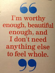 *I'm Worthy Enough, Beautiful Enough, And I Don't Need Anything Else To Feel Whole. -Demi Lovato-
