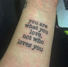 'You are what you love, not who loves you.' via Sophie