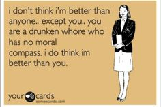 Seriously ONE PERSON comes to mind!!!! Drunken slut!!!!!!