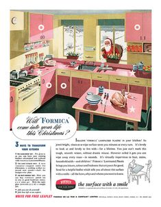 1953 Formica ad ... don't think in all my time on Pinterest OR HOUZZ have I ever seen a pink kitchen with pink countertops! I think Santa should have been IN the kitchen---he looks like he's ogling!
