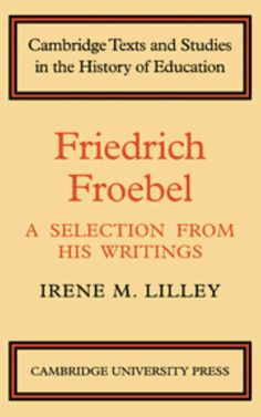 friedrich froebels theory of education Friedrich wilhelm august froebel  this relates to froebels' idea of whole child education,  i have discussed froebels idea of the importance of play in .