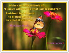 Sit in a relaxed attitude of, 'I know I will receive what I am looking for.' And don't try too hard to dictate the way in which it will come. Abraham-Hicks Quotes (AHQ2519) #estherhicks #meditation