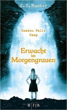 Shadow Falls Camp - Erwacht im Morgengrauen: Band 2: Amazon.de: C.C. Hunter…