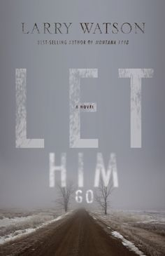 Let Him Go: A Novel----exquisite literary country noir (South Dakota) centering on poor families--clans & kin -- love the composure of words, not so much the story--read 10/13