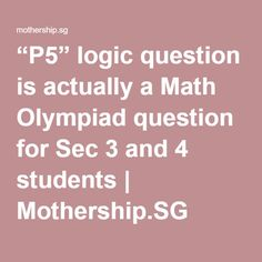 """""""P5"""" logic question is actually a Math Olympiad question for Sec 3 and 4 students 