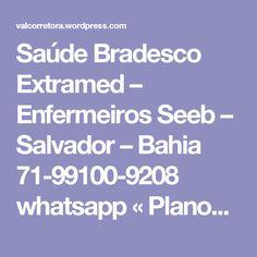 Saúde Bradesco Extramed – Enfermeiros Seeb – Salvador – Bahia 71-99100-9208 whatsapp « Planos de Saúde Amil, Bradesco, Sul America, Hap Vida, Unimed, Porto Seguro, One Health, Extramed, Affix, Allcare,