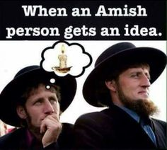 When an Amish person gets an idea