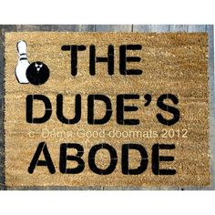 Bowling Big Lebowski Dude's Abode Door mat by DamnGoodDoormats, $45.00    OMG I am getting this for Joe for the garage!