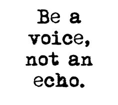 "Tattoo Ideas & Inspiration | Quotes & Sayings | ""Be a voice, not an echo"""