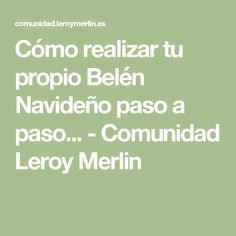 Cómo realizar tu propio Belén Navideño paso a paso... - Comunidad Leroy Merlin