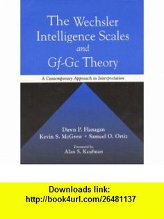 The Wechsler Intelligence Scales and Gf-Gc Theory A Contemporary Approach to Interpretation (9780205292714) Dawn P. Flanagan, Kevin S. McGrew, Samuel O. Ortiz , ISBN-10: 0205292712  , ISBN-13: 978-0205292714 ,  , tutorials , pdf , ebook , torrent , downloads , rapidshare , filesonic , hotfile , megaupload , fileserve