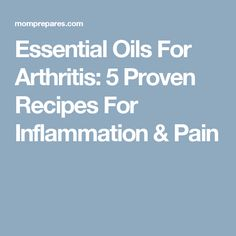 Essential Oils For Arthritis: 5 Proven Recipes For Inflammation & Pain