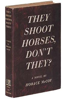 TheyShootHorsesDontThey by horace mccoy