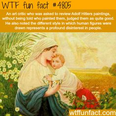 "Hmm! ...Paintings by Adolf Hitler - ""a profound disinterest in people!""  ~WTF not-a-fun fact"
