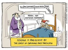 Scrooge is paid a visit by the Ghost of Christmas Past Participle. Funny Puns, Funny Cartoons, Funny Quotes, Funny Stuff, Funny Things, That's Hilarious, Bad Puns, Nerd Stuff, Funny People