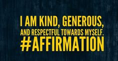 I am kind generous and respectful towards myself #affirmation