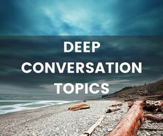 Conversation questions that delve into what it means to be human. Discuss topics like society, human nature, life, and death.