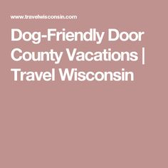 Plan a trip with your dog to Door County WI. From wineries to kayaking, here's a list of the best dog-friendly places to stay, eat and play! Vacation Trips, Vacations, Door County Wisconsin, Dog Friends, Road Trip, Doors, Turkey Gravy, Plane, Traveling