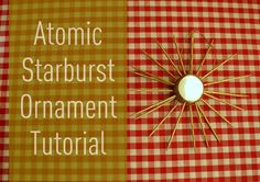Atomic Starburst Ornament Tutorial