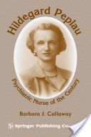 Hildegard Peplau: Psychiatric Nurse of the Century by Barbara Callaway