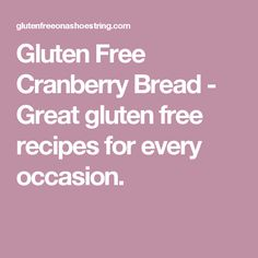 Gluten Free Cranberry Bread - Great gluten free recipes for every occasion.