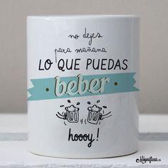 www.mugnificas.es Tazas para regalar. Diseños originales. Frases con diseño. Taza Beber Hoy.