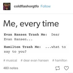I don't know what musical the first one is but I'm willing to guess it's a totally different type of musical XD <<< if hamilton is history, Dear Evan Hansen is extremely recent Theatre Nerds, Musical Theatre, Theater, Dear Even Hansen, Dear Evan Hansen Funny, Dear Theodosia, The Rocky Horror Picture Show, Hamilton Musical, And Peggy