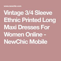 Vintage 3/4 Sleeve Ethnic Printed Long Maxi Dresses For Women Online - NewChic Mobile