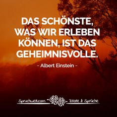 Das Schönste, was wir erleben können, ist das Geheimnisvolle. - Albert Einstein Zitat #zitate #sprüche #spruchbilder #deutsch