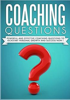COACHING QUESTIONS: Powerful And Effective Coaching Questions To Kickstart Personal Growth And Success Now!  A great resource for coaches.