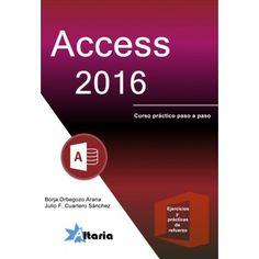 """""""Access 2016. Curso práctico paso a paso""""  de  Borja Orbegozo Arana. Este libro es una guía completa y práctica de utilización de Microsoft Access 2016 . Es un libro de contenidos claros, directos y prácticos. Signatura: 004.6 ORB acc"""