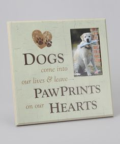 Take a look at this Dog Speak 'Paw Prints on Our Hearts' Picture Frame by Top Dog Collection on #zulily today!