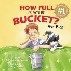 How Full Is Your Bucket? For Kids. They really get this book, and purposefully go around being loving afterwards.