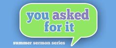 """""""You Asked For It"""" Sermon Series 