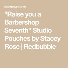 """Raise you a Barbershop Seventh"" Studio Pouches by Stacey Rose 
