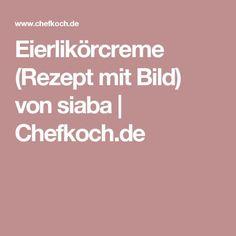 Eierlikörcreme (Rezept mit Bild) von siaba   Chefkoch.de