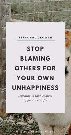 How To Stop Blaming Other People For Your Own Unhappiness & Take Control Of Your Own Life | Stop Blaming Others For Your Own Unhappiness | Personal Development & Growth | Life Advice For Millennials | How To Take Control Of Your Own Life | Stop Being A Victim & Blaming Others | Wholehearted Woman