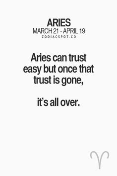 Aries can trust easy but once that trust is gone, it's all over. #Aries